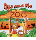 Opa and Me Go to the Zoo