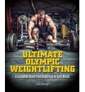 Ultimate Olympic Weightlifting: A Complete Guide to Barbell Lifts--From Beginner to Gold Medal