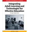 Integrating Adult Learning and Technologies for Effective Education: Strategic Approaches