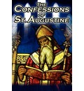 Confessions of St. Augustine: The Original, Classic Text by Augustine Bishop of Hippo, His Autobiography and Conversion Story