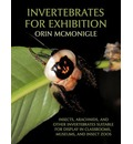 Invertebrates for Exhibition: Insects, Arachnids, and Other Invertebrates Suitable for Display in Classrooms, Museums, and Insect Zoos