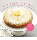 Let Them Eat Cake: More Than 80 Recipes for Cookies, Pies, Cakes, Ice Cream, and More!