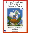 Teaching Little Fingers to Play Familiar Tunes: Mid-Elementary Piano Supplements