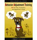 Behavior Adjustment Training: BAT for Fear, Frustration, and Aggression in Dogs