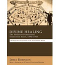 Divine Healing: The Holiness-Pentecostal Transition Years, 1890-1906: Theological Transpositions in the Transatlantic World