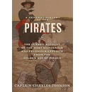 A General History of the Pirates: The Classic Account of the Most Murderous and Felonious Exploits from the Golden Age of Piracy