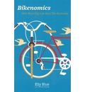 Bikenomics: How Bicycling Will Save the Economy (If We Let it)
