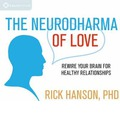 The Neurodharma of Love: Rewire Your Brain for Healthy Relationships