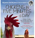 Murray McMurray Hatchery's Chickens in Five Minutes a Day: Raising, Tending and Getting Eggs from a Small Backyard Flock Made Easy