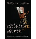 From Calvin to Barth: A Return to Protestant Orthodoxy?
