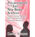 Psychotherapy in the Era of the New Brain Sciences: From Central Nervous System Complexity to Exquisite Simplicity