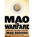 Mao on Warfare: On Guerrilla Warfare, on Protracted War, and Other Martial Writings