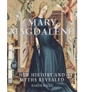 Mary Magdalene: Her History and Myths Revealed
