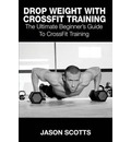 Drop Weight with Crossfit Training: The Ultimate Beginner's Guide to Crossfit Training