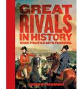 Great Rivals in History: When Politics Gets Personal