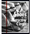 Shoes for the Moscow Circus: Scenes from a Hidden World