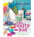 The Crafty Kid: Projects for and with Children