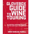 Glovebox Guide to Wine Touring: 48 Australian Wine Regions from the Yarra Valley to McLaren Vale