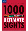 1000 Ultimate Sights: A Wide-Ranging and Entertaining Guide Offering Lists for Both Well Known and Off-the-Beaten-Track Sights of the World