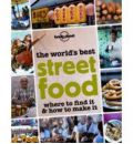 The World's Best Street Food: Where to Find it and How to Make it
