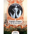Colette's France: Her Life and Loves