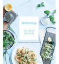 No Time to Cook: Fresh & Easy Recipes for a Fast Forward World