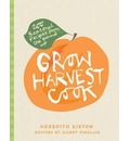 Grow Harvest Cook: 200 Seasonal Recipes from the Ground Up