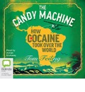 The Candy Machine:: How Cocaine Took Over the World
