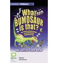 What Bumosaur Is That?: A Guide to Prehistoric Bumosaur Life