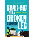 Band-Aid for a Broken Leg: Being a Doctor with No Borders (And Other Ways to Stay Single)
