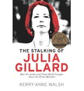 The Stalking of Julia Gillard: How the Media and Team Rudd Brought Down the Prime Minister
