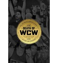 The Death of WCW: 10th Anniversary of the Bestselling Classic