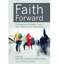 Faith Forward: A Dialogue on Children, Youth, and a New Kind of Christianity