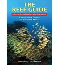 The Reef Guide to Fishes, Corals, Nudibranchs and Other Invertebrates: East and South Coasts of Southern Africa