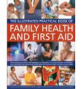 Family Health and First Aid: From Treating Cuts, Sprains and Bandaging in an Emergency to Making Decisions on Headaches, Fevers and Rashes: Plus All You Need to Know About the Long-term Health and Fitness of Your Family