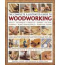 The Complete Illustrated Guide to Woodworking: A Clear and Comprehensive Guide to Woodworking of All Types, with Expert and Practical Tips Showing How to Develop Your Skills