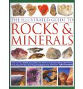 The Illustrated Guide to Rocks and Minerals: How to Find, Identify and Collect the World's Most Fascinating Specimens, Featuring Over 800 Stunning Photographs and Artworks