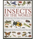 Illustrated Directory of Insects of the World: A Visual Reference Guide to 650 Arthropods, Including All the Common Species Such as Beetles, Spiders, Crickets, Butterflies, Moths, Grasshoppers and Flies