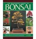 The beginner's guide to Bonsai: How to Create and Maintain Beautiful Miniature Trees and Shrubs, Shown in More Than 230 Step-by-step Photographs