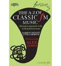 The A-Z of Classic FM Music: The Perfect Companion to the World of Classical Music