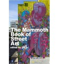 The Mammoth Book of Street Art: An Insider's View of Contemporary Street Art and Graffiti from Around the World