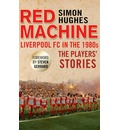 The Red Machine: Liverpool FC in the '80s: The Players' Stories