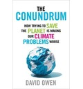 The Conundrum: How Trying to Save the Planet is Making Our Climate Problems Worse