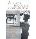 Art in the Service of Colonialism: French Art Education in Morocco 1912-1956