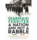 A Nation and Not a Rabble: The Irish Revolutions 1913-23