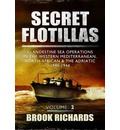 Secret Flotillas Vol II: Clandestine Sea Operations in the Western Mediterranean, North African & the Adriatic 1940-1944