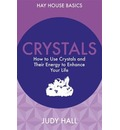 Crystals: How to Use Crystals and Their Energy to Enhance Your Life