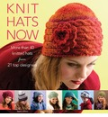 Knit Hats Now: 35 Designs for Women from Classic to Trendsetting