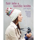 Fair Isle & Nordic Knits: 25 projects inspired by traditional colourwork designs