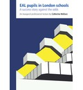 EAL Pupils in London Schools: A Success Story Against the Odds